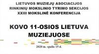 """XXIII mokslinėje konferencijoje – apie """"Kovo 11-osios Lietuvą muziejuose"""""""